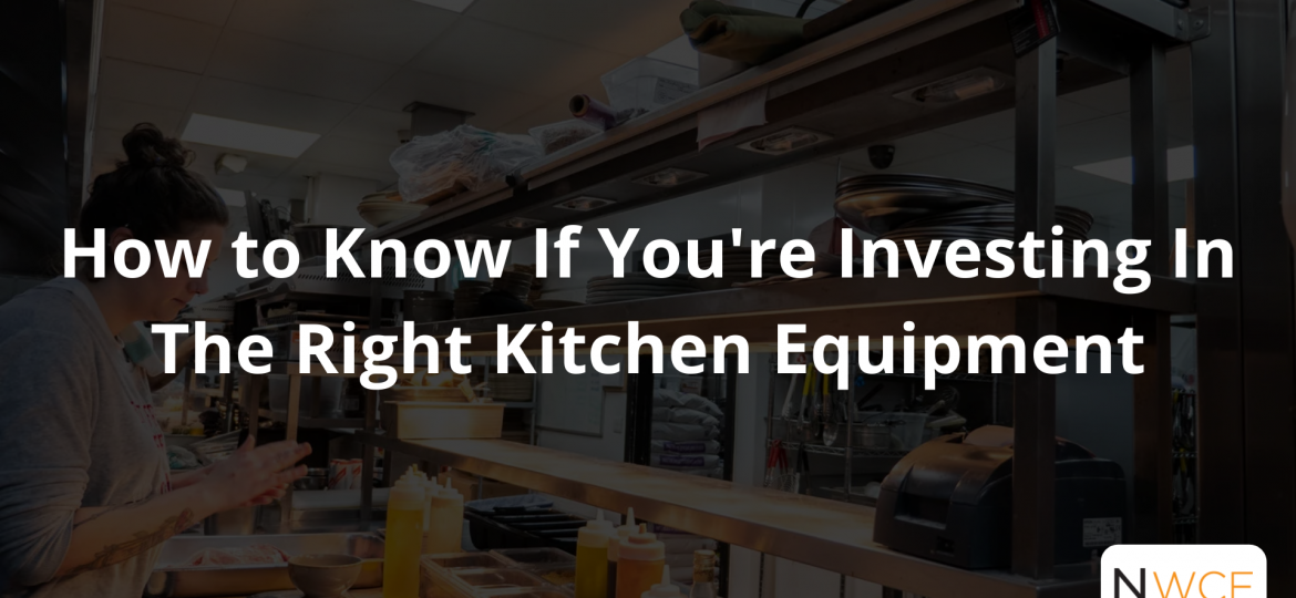 How to Know If You're Investing In The Right Kitchen Equipment