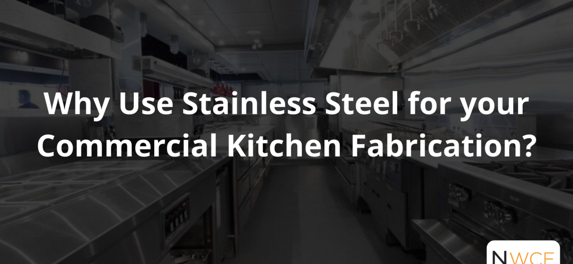 Why Use Stainless Steel for your Commercial Kitchen Fabrication