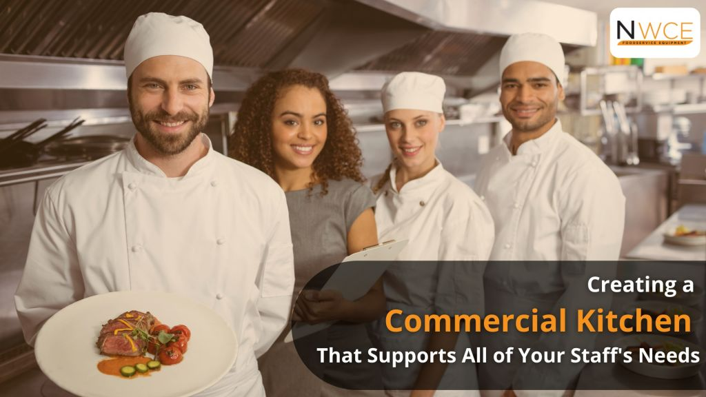 Creating a Commercial kitchen That Supports All of Your Staff's Needs - NWCE