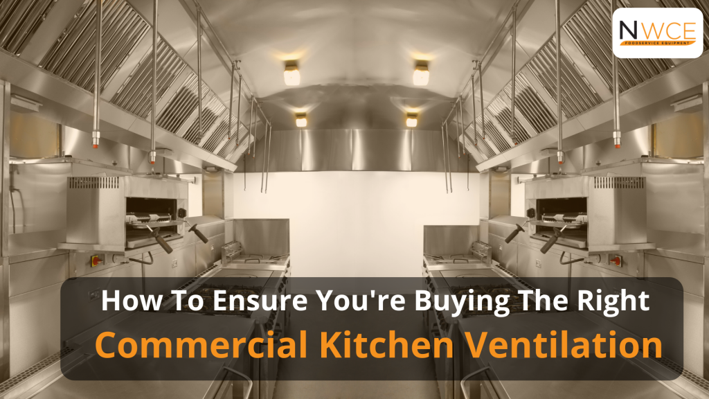 How To Ensure You are Buying The Right Commercial kitchen ventilation - NWCE