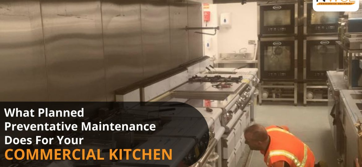 What Planned Preventative Maintenance Does For Your Commercial Kitchen