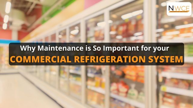 Why maintenance is so important for your commercial refrigeration system