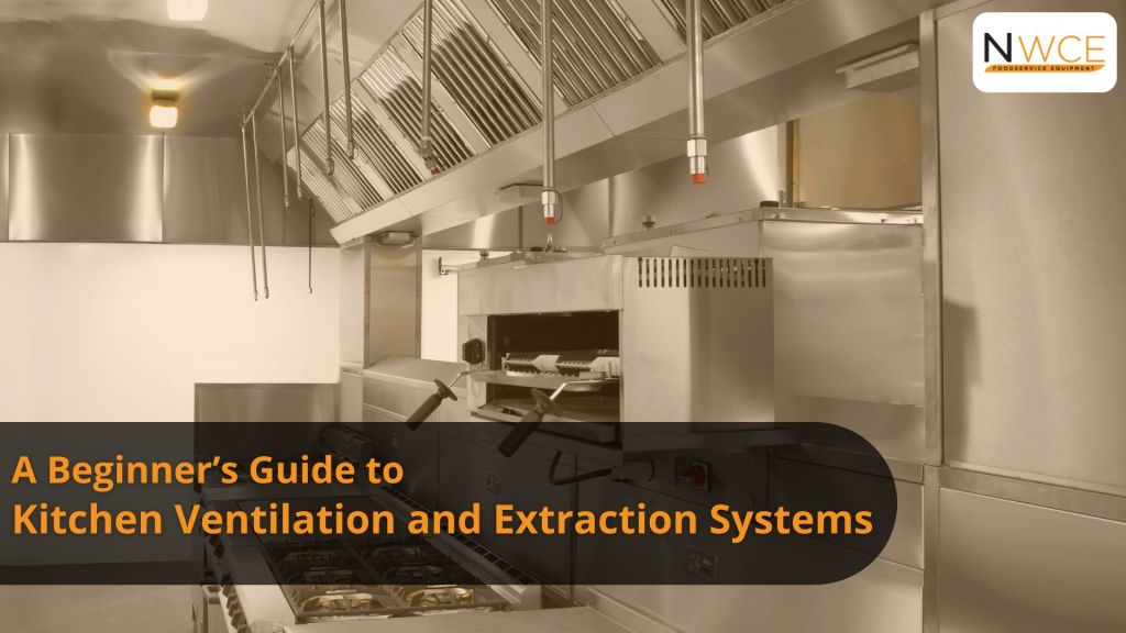A Beginner's Guide to Kitchen Ventilation and Extraction Systems
