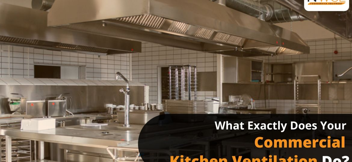 What exactly does your commercial kitchen ventilation do