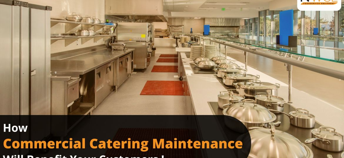 How Commercial Catering Maintenance Will Benefit Your Customers !